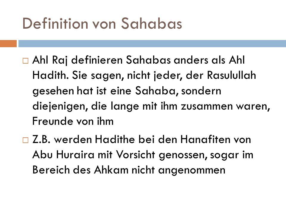 Definition von Sahabas  Ahl Raj definieren Sahabas anders als Ahl Hadith. Sie sagen, nicht jeder, der Rasulullah gesehen hat ist eine Sahaba, sondern
