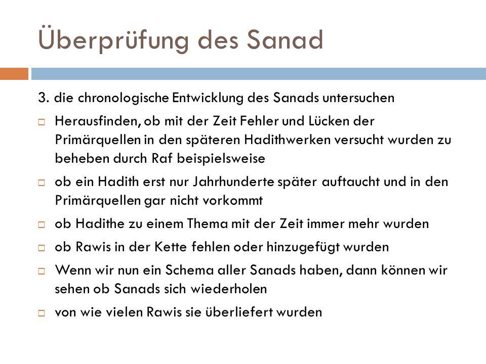 Überprüfung des Sanad 3. die chronologische Entwicklung des Sanads untersuchen  Herausfinden, ob mit der Zeit Fehler und Lücken der Primärquellen in