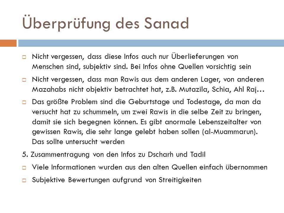 Überprüfung des Sanad  Nicht vergessen, dass diese Infos auch nur Überlieferungen von Menschen sind, subjektiv sind. Bei Infos ohne Quellen vorsichti