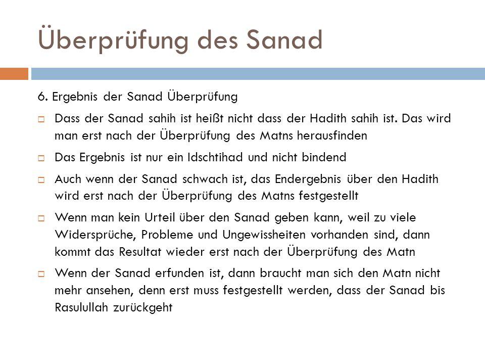 Überprüfung des Sanad 6. Ergebnis der Sanad Überprüfung  Dass der Sanad sahih ist heißt nicht dass der Hadith sahih ist. Das wird man erst nach der Ü