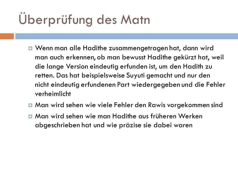 Überprüfung des Matn  Wenn man alle Hadithe zusammengetragen hat, dann wird man auch erkennen, ob man bewusst Hadithe gekürzt hat, weil die lange Ver