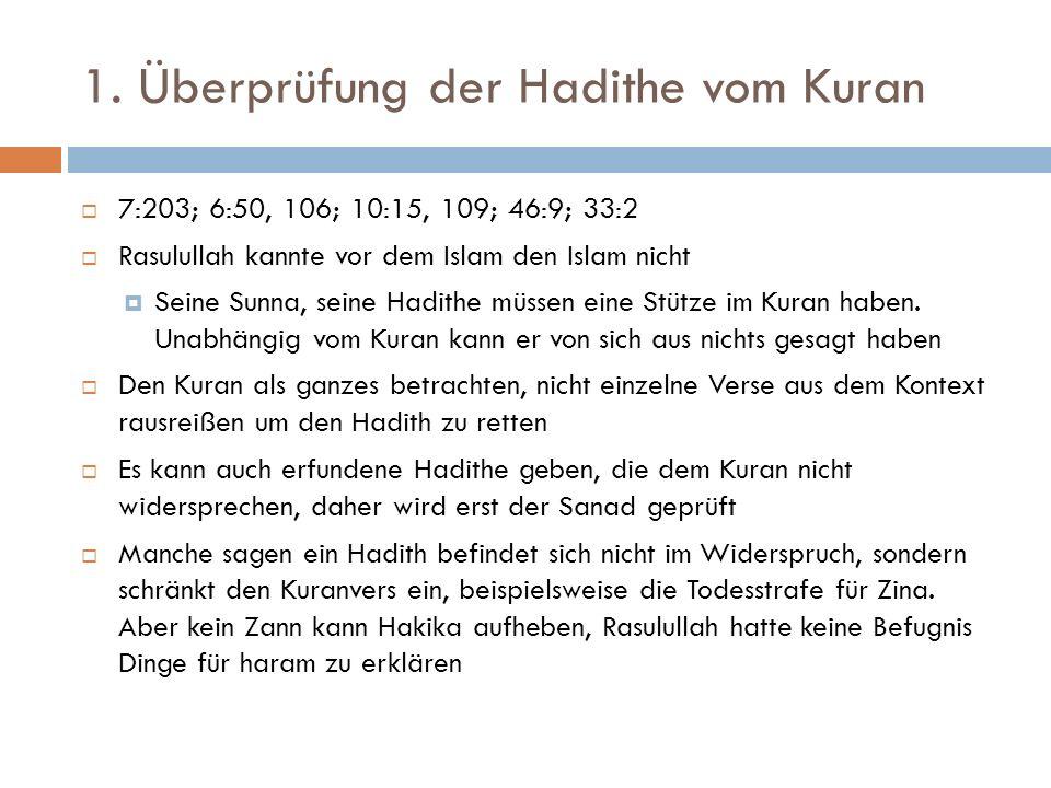 1. Überprüfung der Hadithe vom Kuran  7:203; 6:50, 106; 10:15, 109; 46:9; 33:2  Rasulullah kannte vor dem Islam den Islam nicht  Seine Sunna, seine