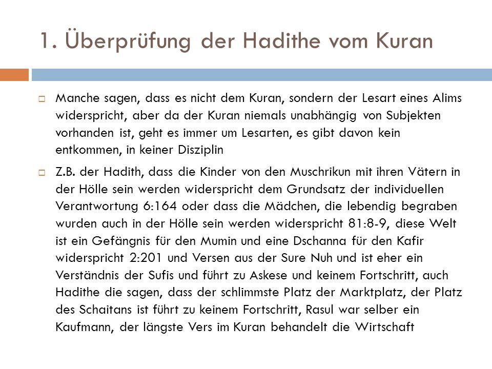 1. Überprüfung der Hadithe vom Kuran  Manche sagen, dass es nicht dem Kuran, sondern der Lesart eines Alims widerspricht, aber da der Kuran niemals u