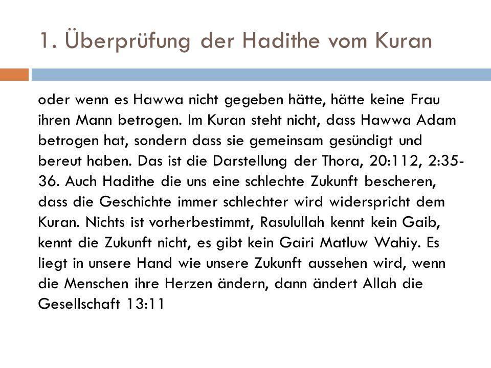 1. Überprüfung der Hadithe vom Kuran oder wenn es Hawwa nicht gegeben hätte, hätte keine Frau ihren Mann betrogen. Im Kuran steht nicht, dass Hawwa Ad
