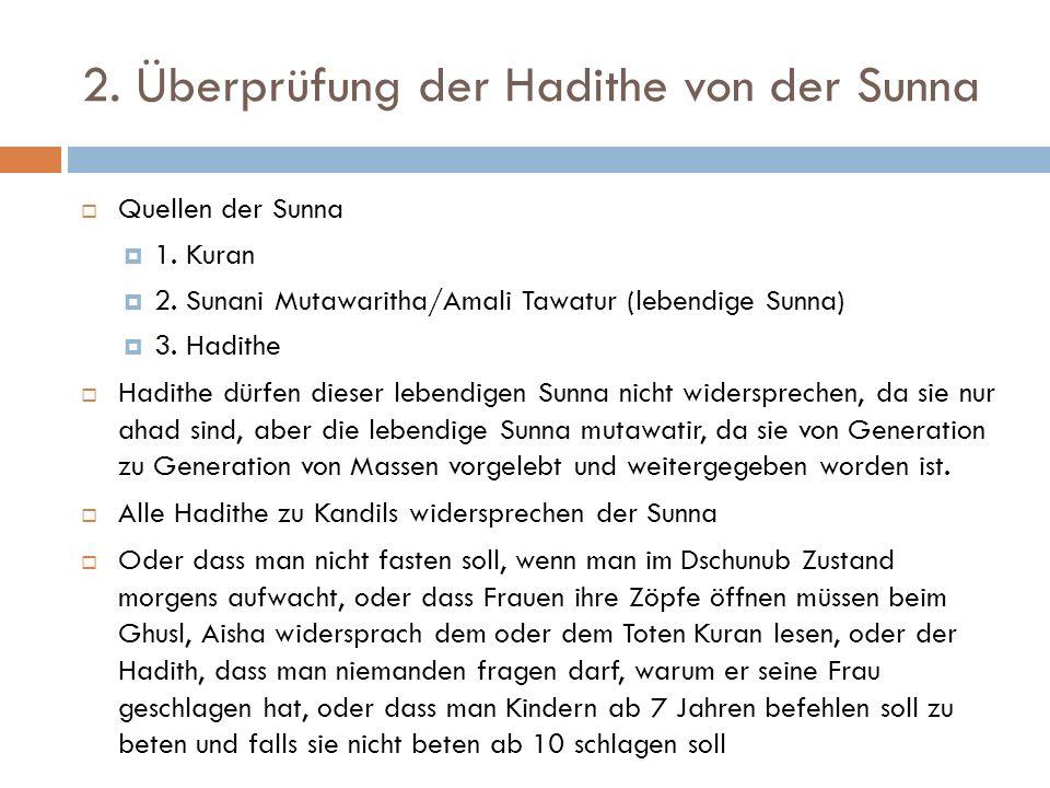 2. Überprüfung der Hadithe von der Sunna  Quellen der Sunna  1. Kuran  2. Sunani Mutawaritha/Amali Tawatur (lebendige Sunna)  3. Hadithe  Hadithe