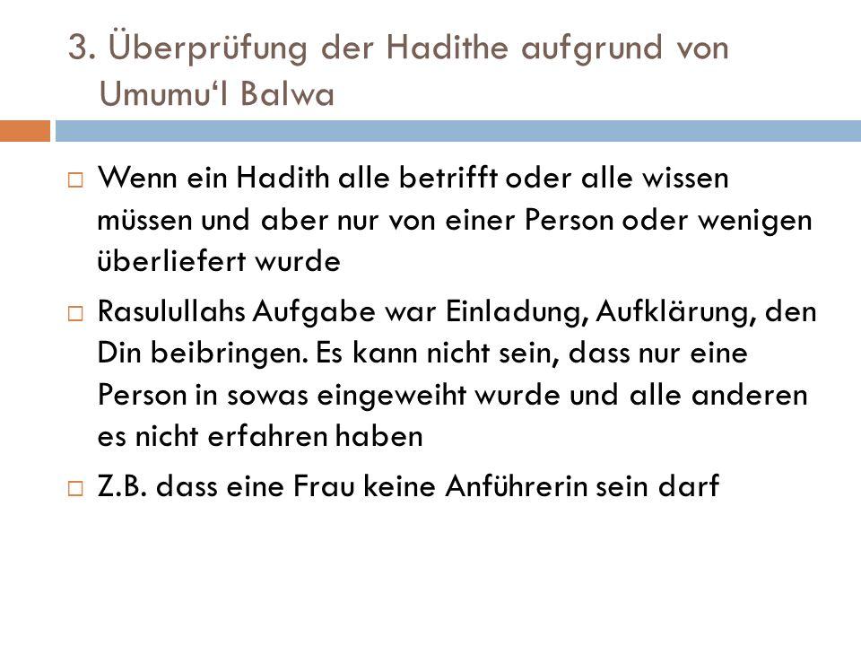 3. Überprüfung der Hadithe aufgrund von Umumu'l Balwa  Wenn ein Hadith alle betrifft oder alle wissen müssen und aber nur von einer Person oder wenig