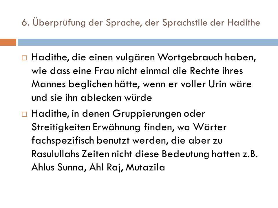 6. Überprüfung der Sprache, der Sprachstile der Hadithe  Hadithe, die einen vulgären Wortgebrauch haben, wie dass eine Frau nicht einmal die Rechte i
