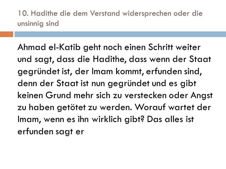 10. Hadithe die dem Verstand widersprechen oder die unsinnig sind Ahmad el-Katib geht noch einen Schritt weiter und sagt, dass die Hadithe, dass wenn