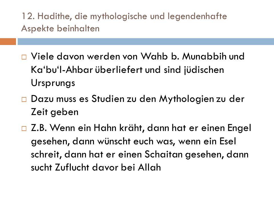 12. Hadithe, die mythologische und legendenhafte Aspekte beinhalten  Viele davon werden von Wahb b. Munabbih und Ka'bu'l-Ahbar überliefert und sind j