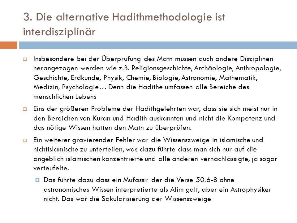 3. Die alternative Hadithmethodologie ist interdisziplinär  Insbesondere bei der Überprüfung des Matn müssen auch andere Disziplinen herangezogen wer