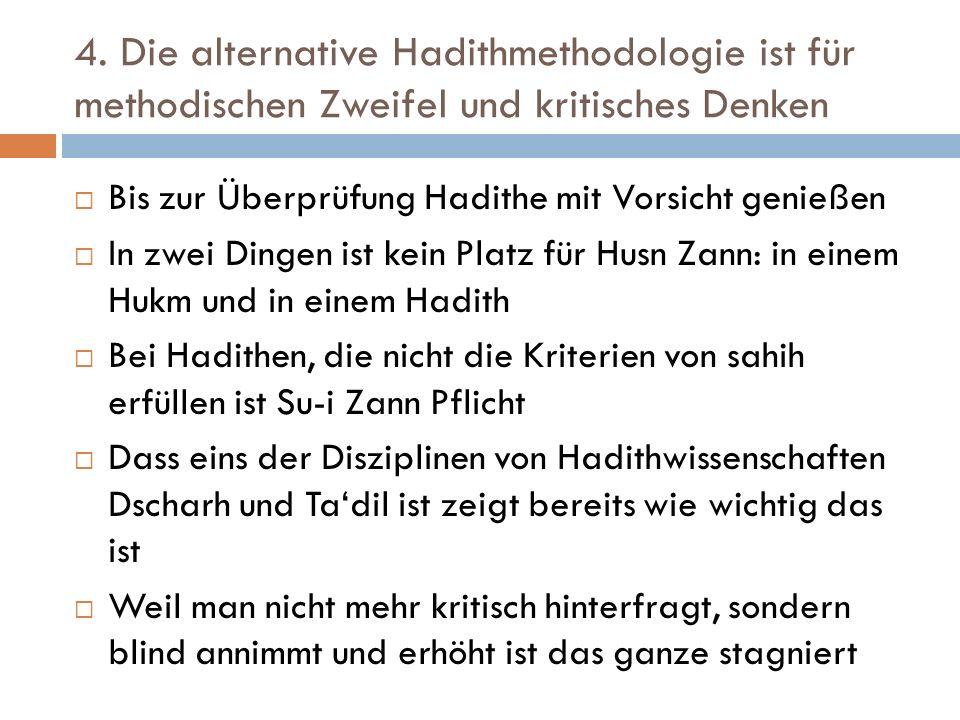 4. Die alternative Hadithmethodologie ist für methodischen Zweifel und kritisches Denken  Bis zur Überprüfung Hadithe mit Vorsicht genießen  In zwei