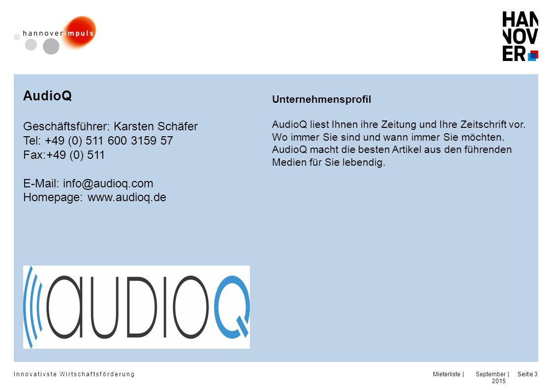 Innovativste Wirtschaftsförderung | | September 2015 Seite 3 AudioQ Geschäftsführer: Karsten Schäfer Tel: +49 (0) 511 600 3159 57 Fax:+49 (0) 511 E-Mail: info@audioq.com Homepage: www.audioq.de Unternehmensprofil AudioQ liest Ihnen ihre Zeitung und Ihre Zeitschrift vor.