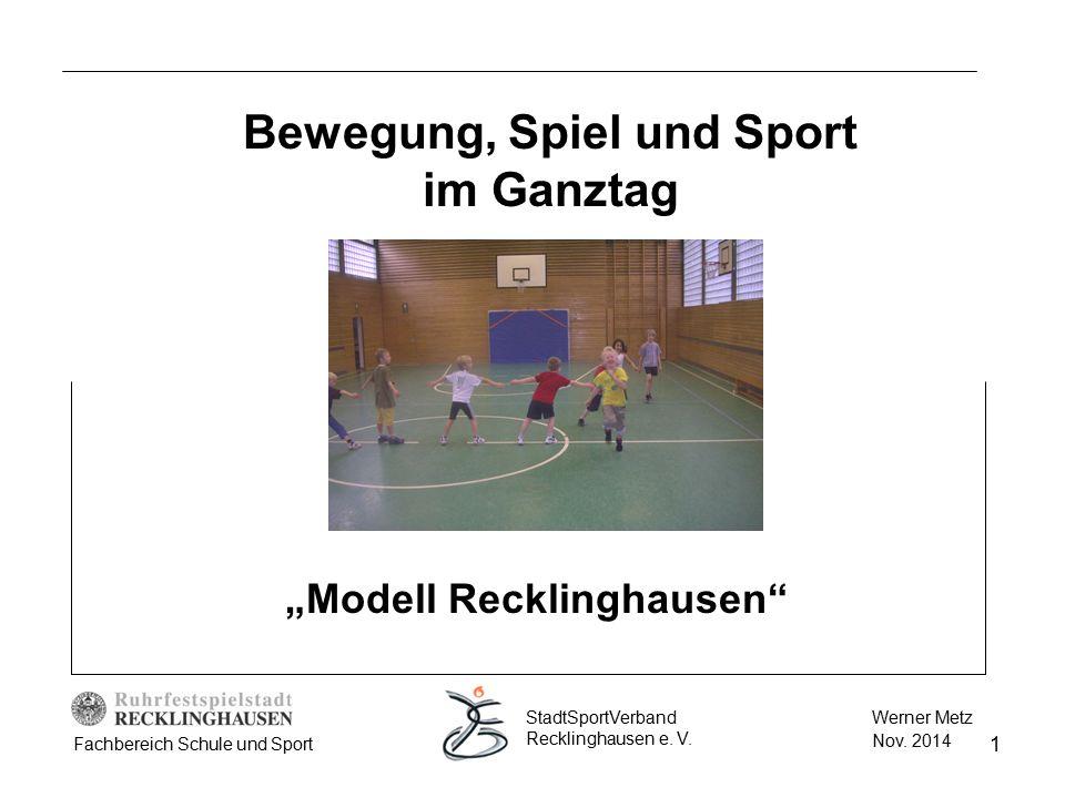 """1 Bewegung, Spiel und Sport im Ganztag Werner Metz Nov. 2014 StadtSportVerband Recklinghausen e. V. Fachbereich Schule und Sport """"Modell Recklinghause"""