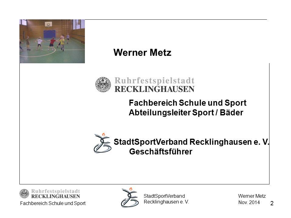 2 Werner Metz Nov. 2014 StadtSportVerband Recklinghausen e. V. Fachbereich Schule und Sport StadtSportVerband Recklinghausen e. V. Geschäftsführer Fac