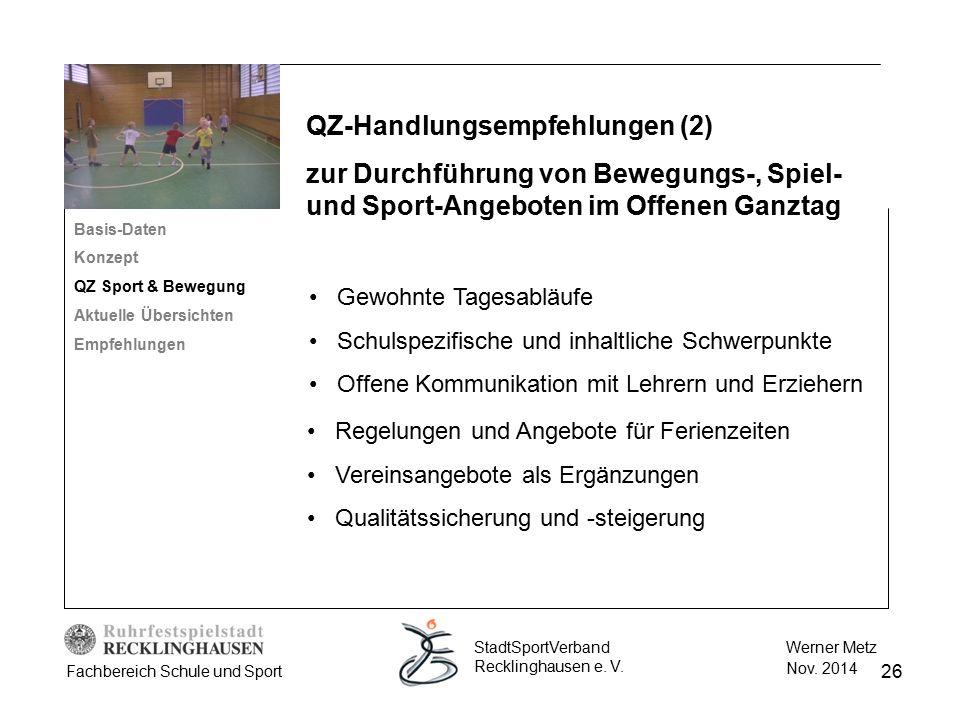26 Werner Metz Nov. 2014 StadtSportVerband Recklinghausen e. V. Fachbereich Schule und Sport Basis-Daten Konzept QZ Sport & Bewegung Aktuelle Übersich