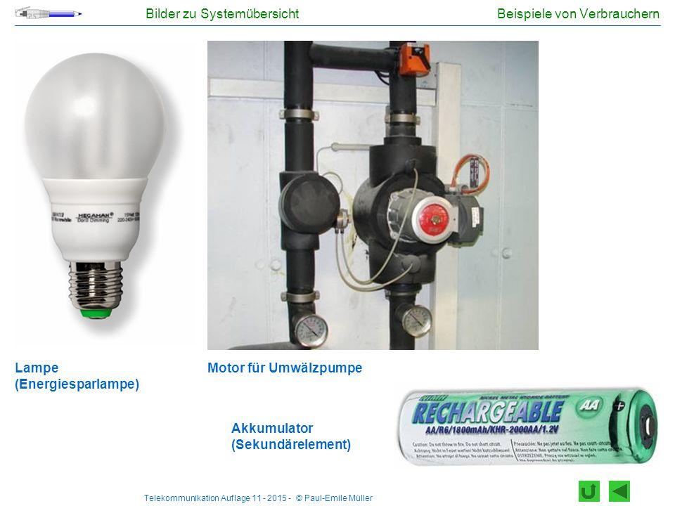 Telekommunikation Auflage 11 - 2015 - © Paul-Emile Müller Beispiele von Verbrauchern Akkumulator (Sekundärelement) Motor für UmwälzpumpeLampe (Energie
