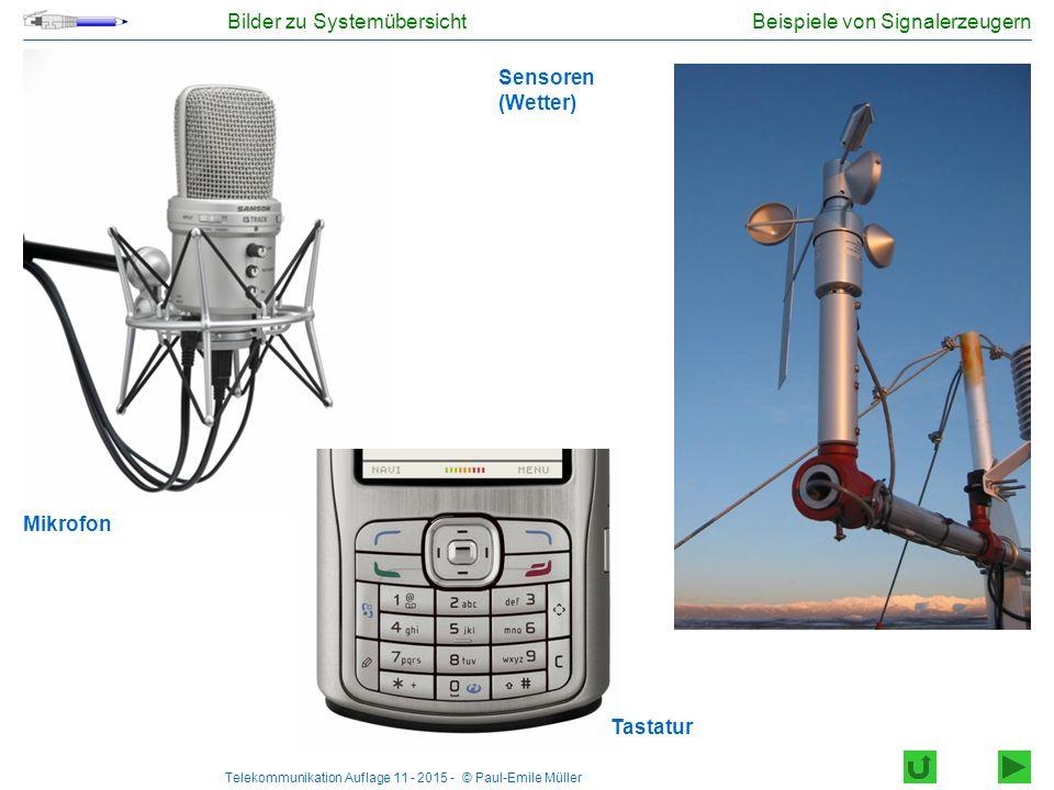 Telekommunikation Auflage 11 - 2015 - © Paul-Emile Müller Beispiele von Signalerzeugern Sensoren (Wetter) Mikrofon Tastatur Bilder zu Systemübersicht