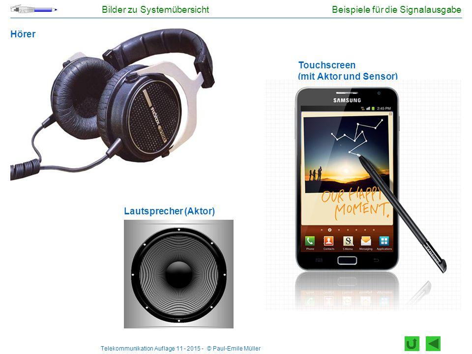 Telekommunikation Auflage 11 - 2015 - © Paul-Emile Müller Beispiele für die Signalausgabe Hörer Touchscreen (mit Aktor und Sensor) Lautsprecher (Aktor