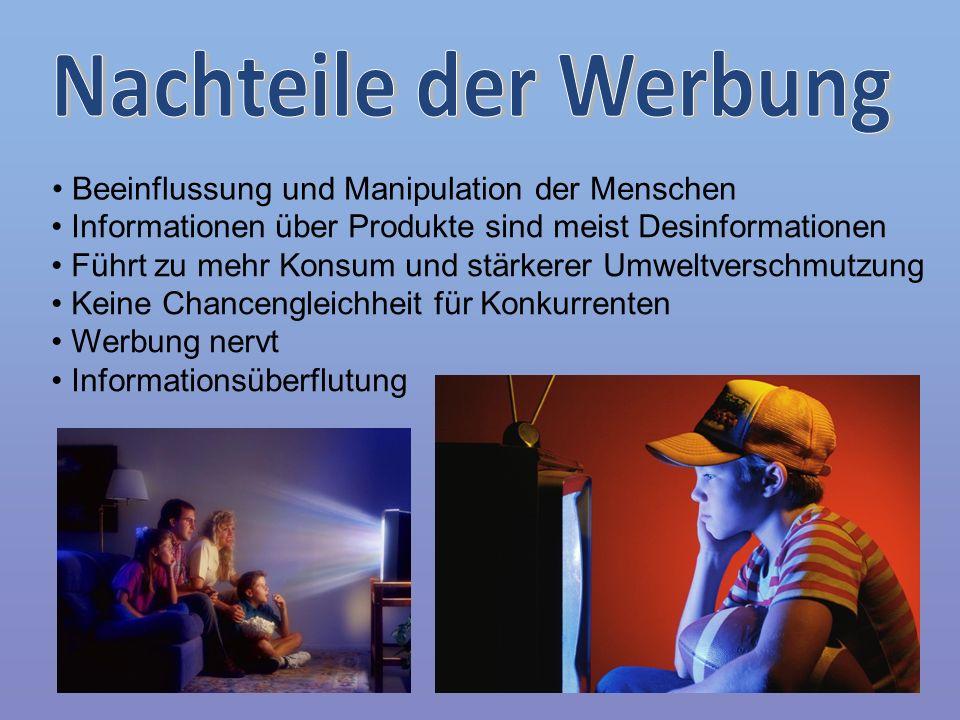 Informationen über Produkte sind meist Desinformationen Führt zu mehr Konsum und stärkerer Umweltverschmutzung Keine Chancengleichheit für Konkurrente