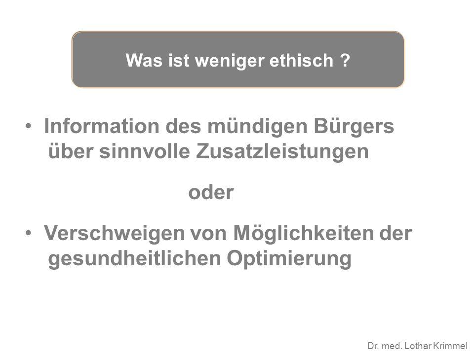 Dr. med. Lothar Krimmel Information des mündigen Bürgers über sinnvolle Zusatzleistungen oder Verschweigen von Möglichkeiten der gesundheitlichen Opti