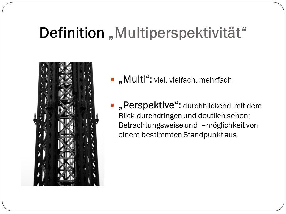 """Definition """"Multiperspektivität """"Multi : viel, vielfach, mehrfach """"Perspektive : durchblickend, mit dem Blick durchdringen und deutlich sehen; Betrachtungsweise und –möglichkeit von einem bestimmten Standpunkt aus"""