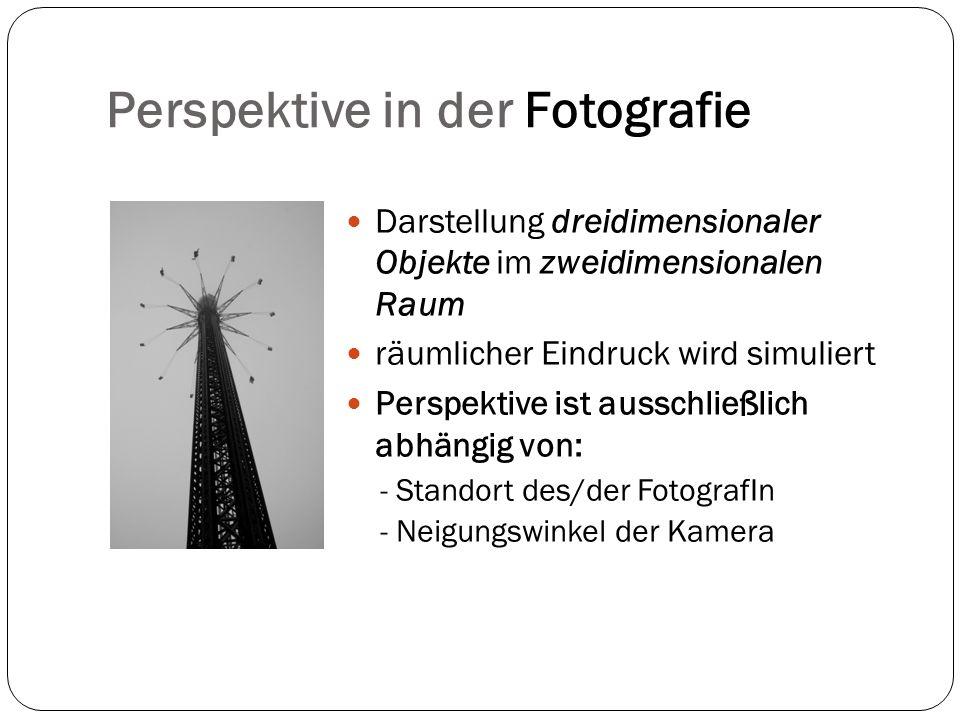 Perspektive in der Fotografie Darstellung dreidimensionaler Objekte im zweidimensionalen Raum räumlicher Eindruck wird simuliert Perspektive ist ausschließlich abhängig von: - Standort des/der FotografIn - Neigungswinkel der Kamera