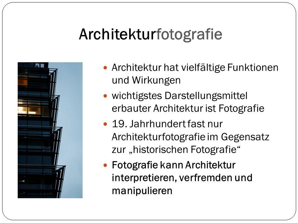 Architekturfotografie Architektur hat vielfältige Funktionen und Wirkungen wichtigstes Darstellungsmittel erbauter Architektur ist Fotografie 19. Jahr