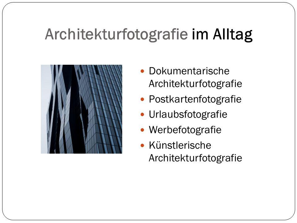 Architekturfotografie im Alltag Dokumentarische Architekturfotografie Postkartenfotografie Urlaubsfotografie Werbefotografie Künstlerische Architekturfotografie