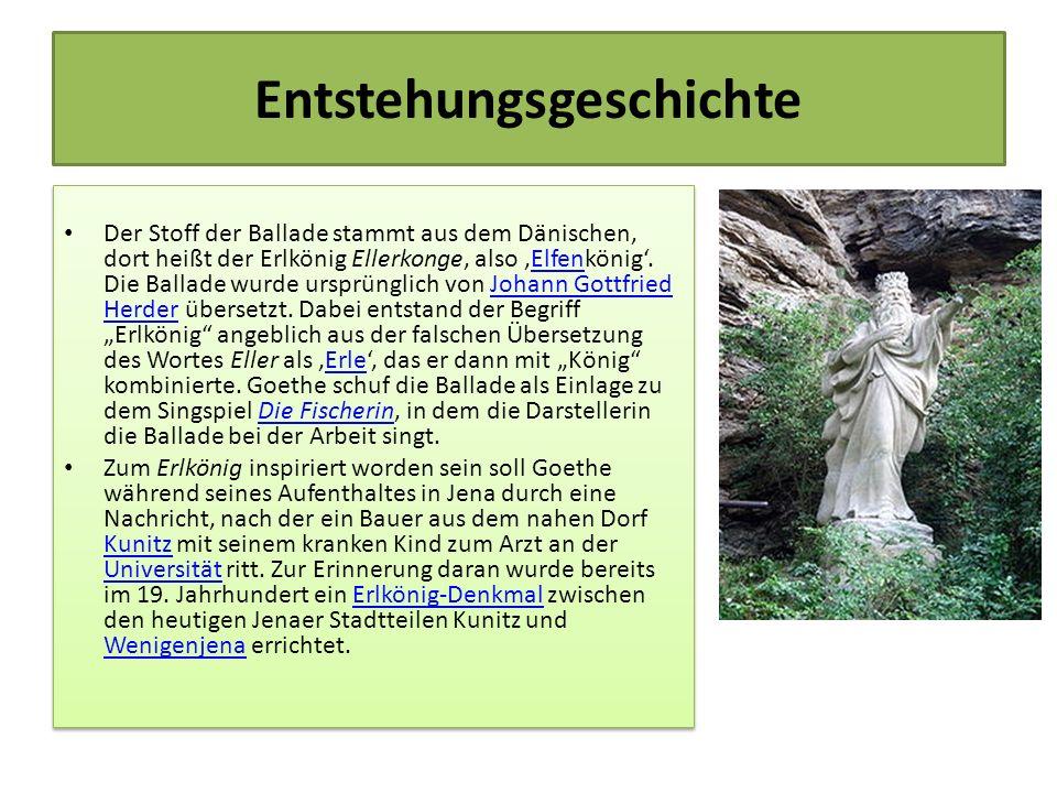 Entstehungsgeschichte Der Stoff der Ballade stammt aus dem Dänischen, dort heißt der Erlkönig Ellerkonge, also 'Elfenkönig'. Die Ballade wurde ursprün