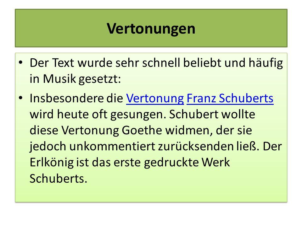 Vertonungen Der Text wurde sehr schnell beliebt und häufig in Musik gesetzt: Insbesondere die Vertonung Franz Schuberts wird heute oft gesungen. Schub