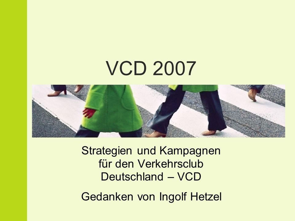 VCD 2007 Strategien und Kampagnen für den Verkehrsclub Deutschland – VCD Gedanken von Ingolf Hetzel