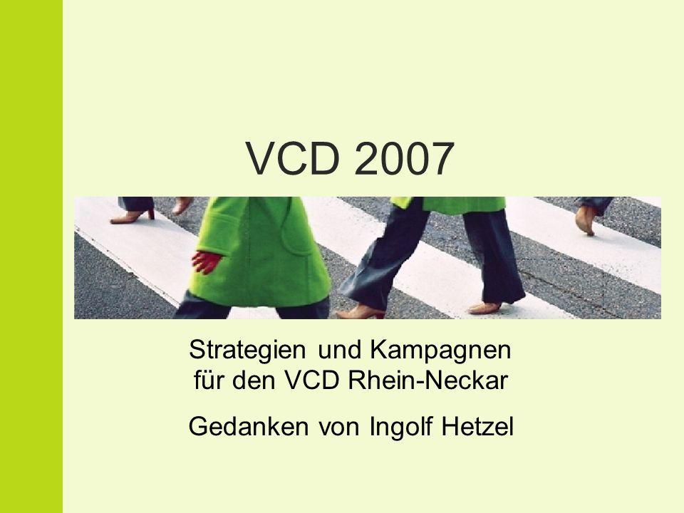 VCD 2007 Strategien und Kampagnen für den VCD Rhein-Neckar Gedanken von Ingolf Hetzel