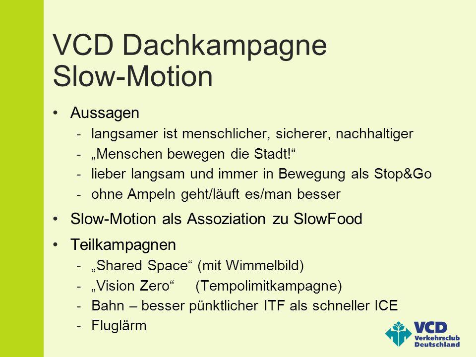 """VCD Dachkampagne Slow-Motion Aussagen -langsamer ist menschlicher, sicherer, nachhaltiger -""""Menschen bewegen die Stadt! -lieber langsam und immer in Bewegung als Stop&Go -ohne Ampeln geht/läuft es/man besser Slow-Motion als Assoziation zu SlowFood Teilkampagnen -""""Shared Space (mit Wimmelbild) -""""Vision Zero (Tempolimitkampagne) -Bahn – besser pünktlicher ITF als schneller ICE -Fluglärm"""