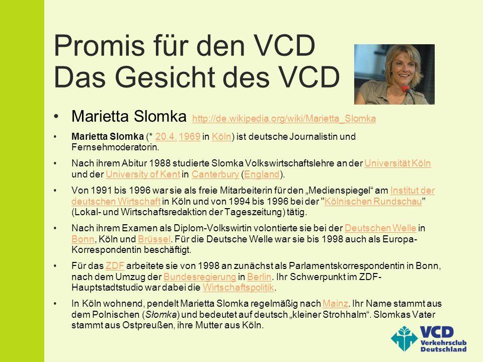 Promis für den VCD Das Gesicht des VCD Marietta Slomka http://de.wikipedia.org/wiki/Marietta_Slomka http://de.wikipedia.org/wiki/Marietta_Slomka Marietta Slomka (* 20.4.