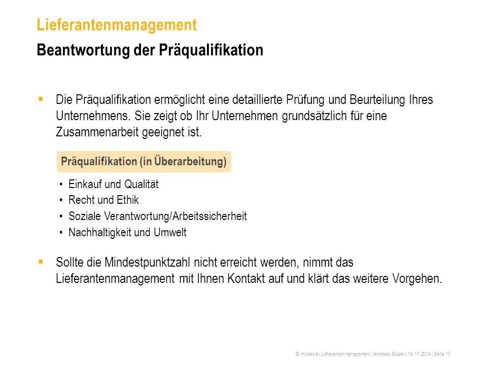 © Implenia | Lieferantenmanagement | Andreas Studer | 14.11.2014 | Seite 10 Lieferantenmanagement Beantwortung der Präqualifikation  Die Präqualifika