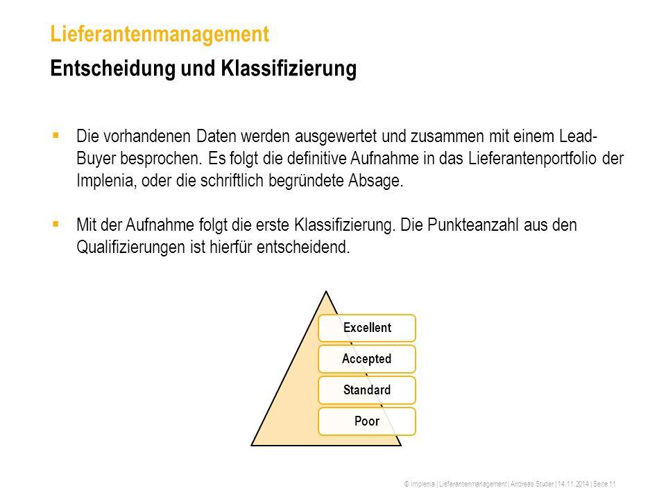 © Implenia | Lieferantenmanagement | Andreas Studer | 14.11.2014 | Seite 11 Lieferantenmanagement Entscheidung und Klassifizierung  Die vorhandenen D