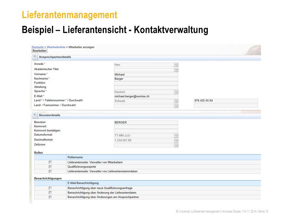 © Implenia | Lieferantenmanagement | Andreas Studer | 14.11.2014 | Seite 15 Lieferantenmanagement Beispiel – Lieferantensicht - Kontaktverwaltung