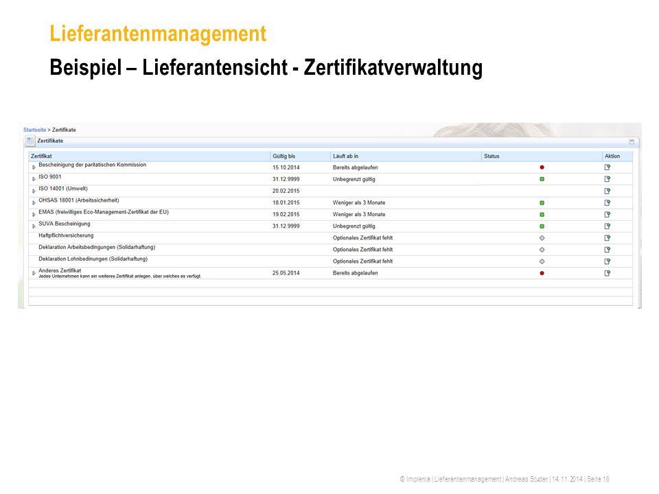© Implenia | Lieferantenmanagement | Andreas Studer | 14.11.2014 | Seite 16 Lieferantenmanagement Beispiel – Lieferantensicht - Zertifikatverwaltung