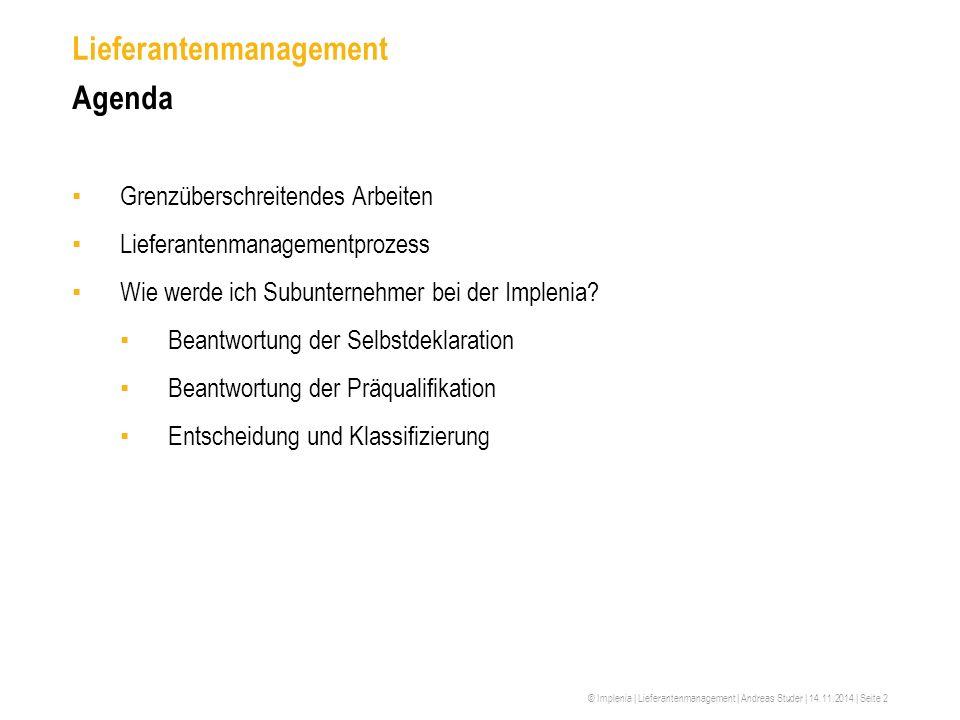 © Implenia | Lieferantenmanagement | Andreas Studer | 14.11.2014 | Seite 2 Lieferantenmanagement Agenda ▪Grenzüberschreitendes Arbeiten ▪Lieferantenma