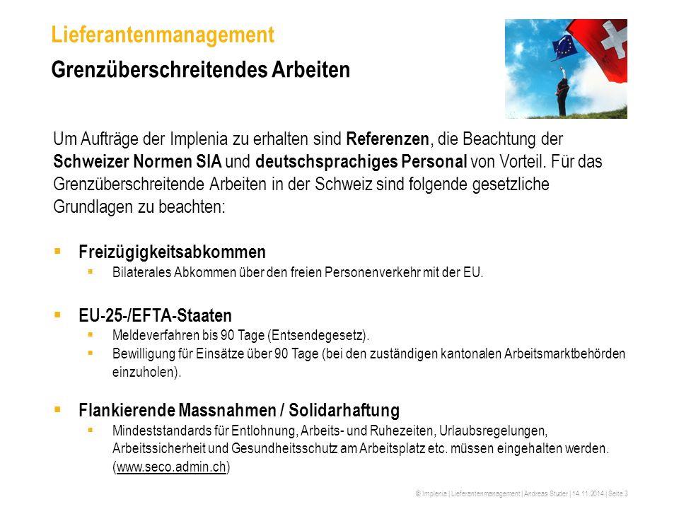 © Implenia | Lieferantenmanagement | Andreas Studer | 14.11.2014 | Seite 3 Lieferantenmanagement Grenzüberschreitendes Arbeiten Um Aufträge der Implen