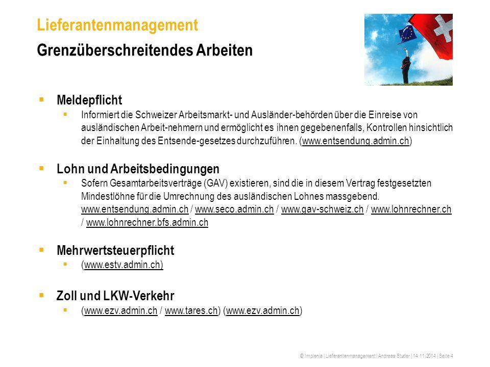 © Implenia | Lieferantenmanagement | Andreas Studer | 14.11.2014 | Seite 4 Lieferantenmanagement Grenzüberschreitendes Arbeiten  Meldepflicht  Infor