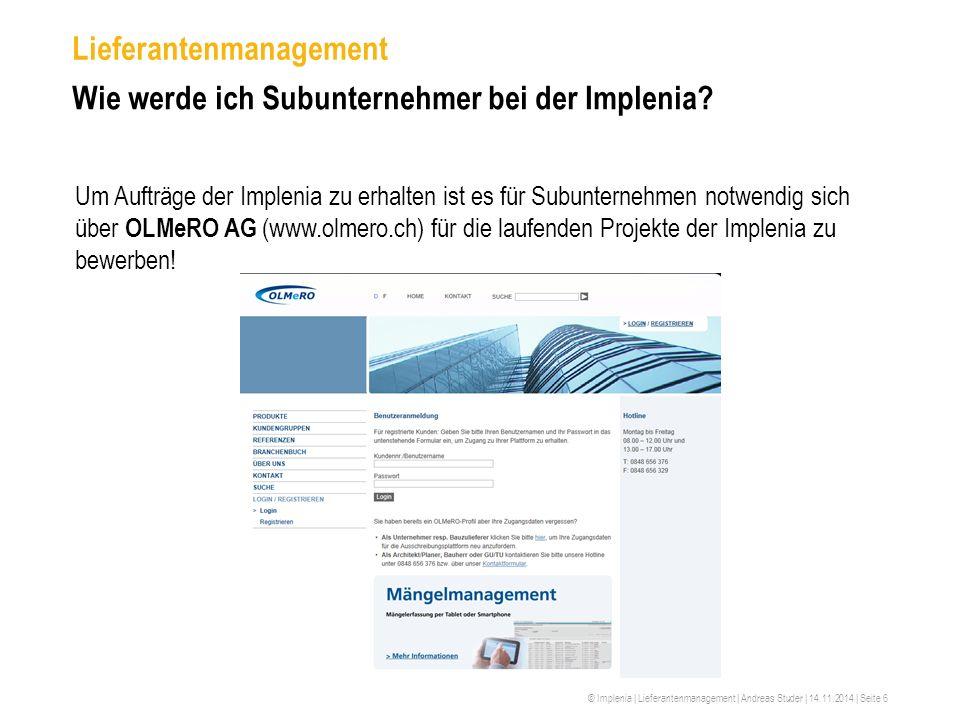 © Implenia | Lieferantenmanagement | Andreas Studer | 14.11.2014 | Seite 6 Lieferantenmanagement Wie werde ich Subunternehmer bei der Implenia? Um Auf