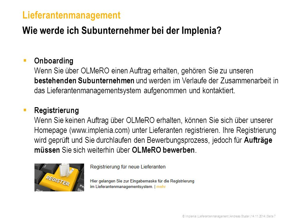 © Implenia | Lieferantenmanagement | Andreas Studer | 14.11.2014 | Seite 7 Lieferantenmanagement Wie werde ich Subunternehmer bei der Implenia?  Onbo