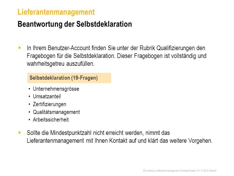 © Implenia | Lieferantenmanagement | Andreas Studer | 14.11.2014 | Seite 9 Lieferantenmanagement Beantwortung der Selbstdeklaration  In Ihrem Benutze