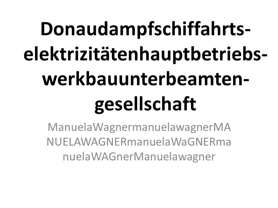 Donaudampfschiffahrts- elektrizitätenhauptbetriebs- werkbauunterbeamten- gesellschaft ManuelaWagnermanuelawagnerMA NUELAWAGNERmanuelaWaGNERma nuelaWAGnerManuelawagner