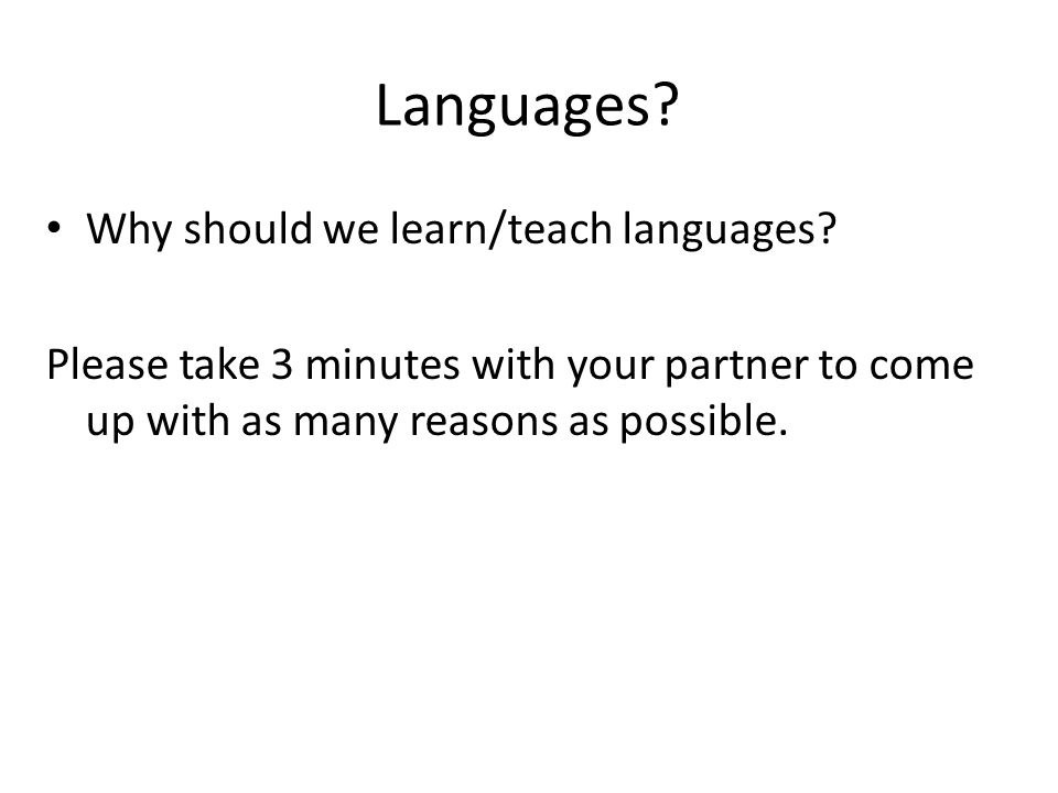 Languages. Why should we learn/teach languages.