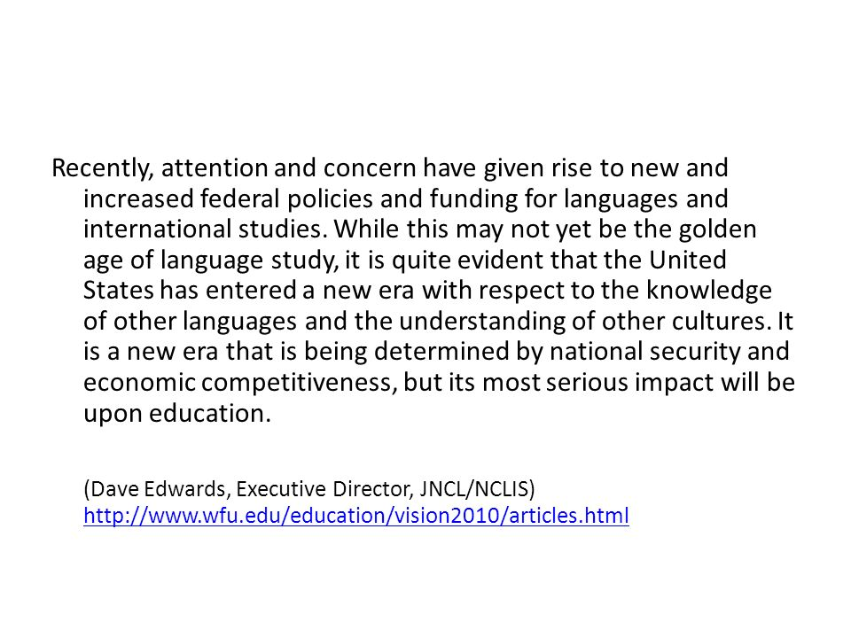 Recently, attention and concern have given rise to new and increased federal policies and funding for languages and international studies.