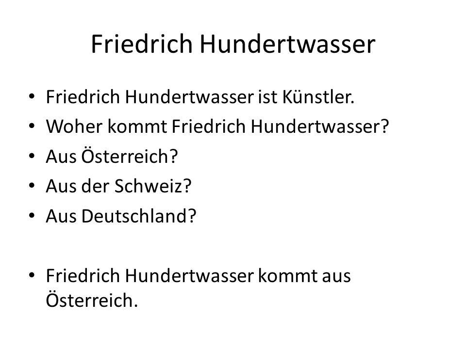Friedrich Hundertwasser Friedrich Hundertwasser ist Künstler.