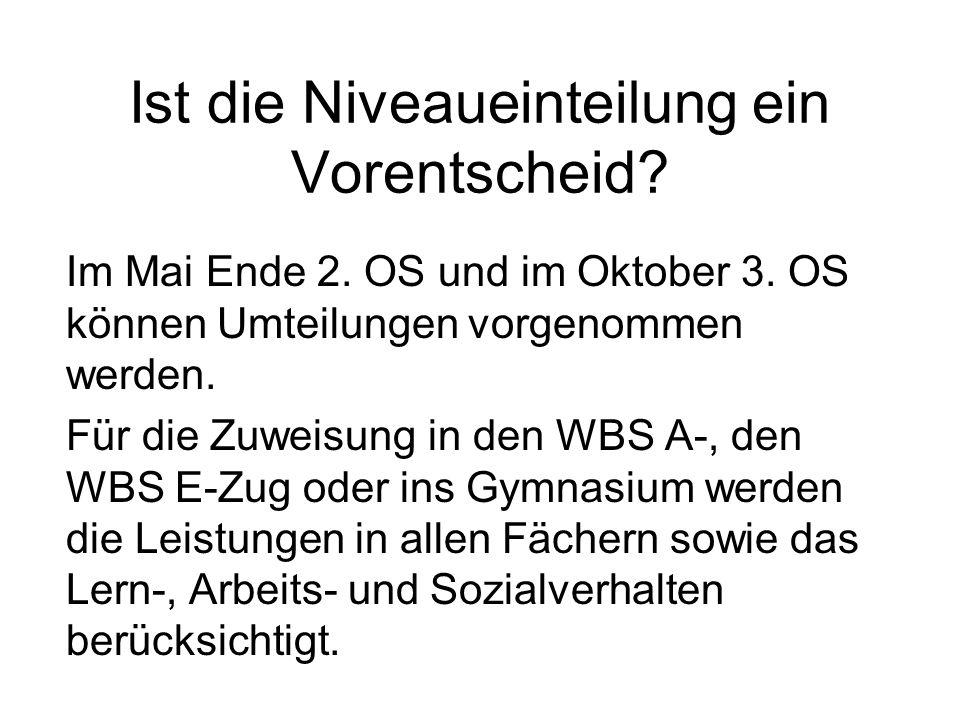 Ist die Niveaueinteilung ein Vorentscheid? Im Mai Ende 2. OS und im Oktober 3. OS können Umteilungen vorgenommen werden. Für die Zuweisung in den WBS