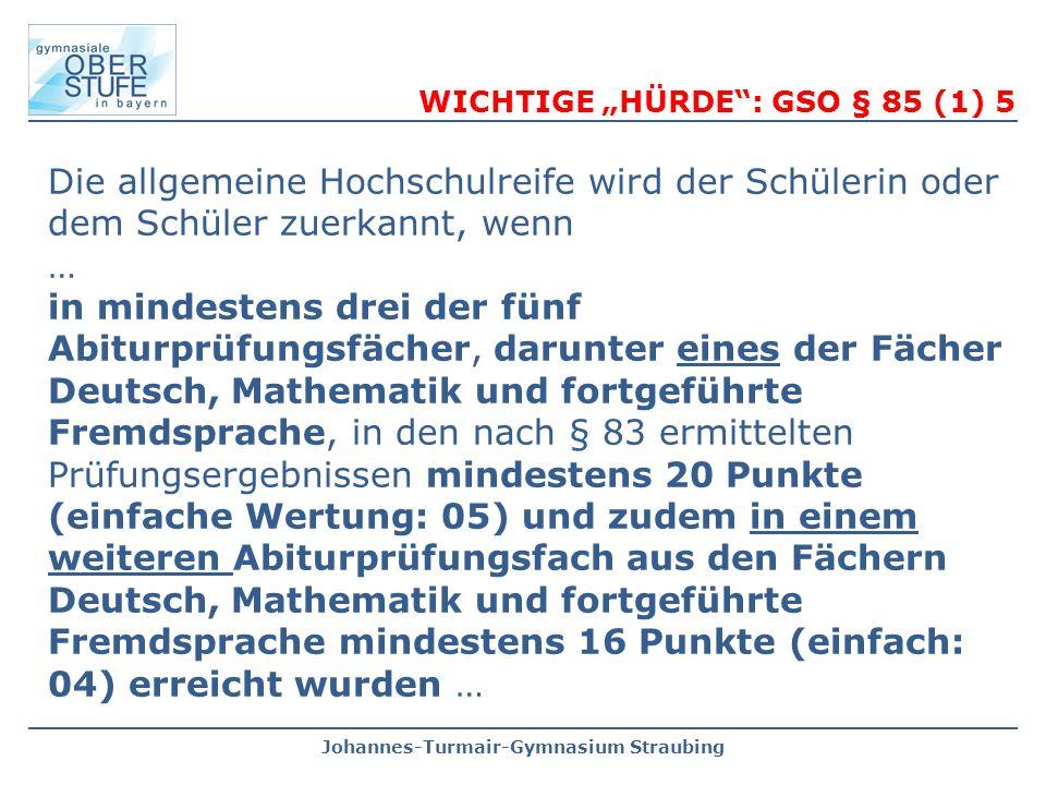 Johannes-Turmair-Gymnasium Straubing Die allgemeine Hochschulreife wird der Schülerin oder dem Schüler zuerkannt, wenn … in mindestens drei der fünf A